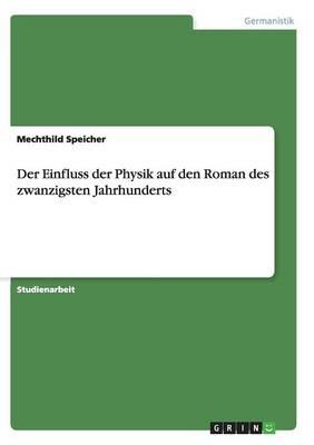 Der Einfluss Der Physik Auf Den Roman Des Zwanzigsten Jahrhunderts (Paperback)