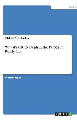 Why It's Ok to Laugh at the Parody in Family Guy (Paperback)