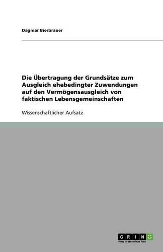 Die Ubertragung Der Grundsatze Zum Ausgleich Ehebedingter Zuwendungen Auf Den Vermogensausgleich Von Faktischen Lebensgemeinschaften (Paperback)