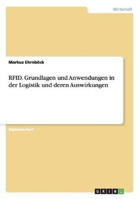 Rfid. Grundlagen Und Anwendungen in Der Logistik Und Deren Auswirkungen (Paperback)