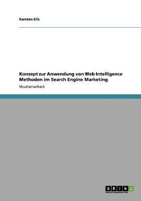 Konzept Zur Anwendung Von Web Intelligence Methoden Im Search Engine Marketing (Paperback)