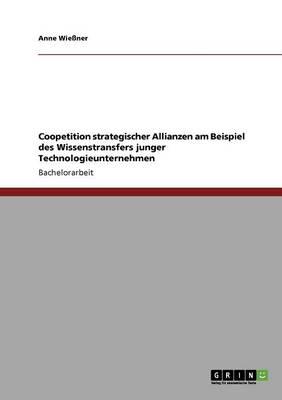 Coopetition Strategischer Allianzen Am Beispiel Des Wissenstransfers Junger Technologieunternehmen (Paperback)