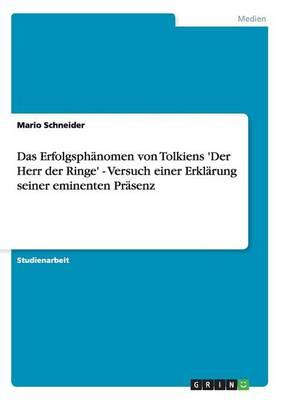 Das Erfolgsphanomen Von Tolkiens 'Der Herr Der Ringe' - Versuch Einer Erklarung Seiner Eminenten Prasenz (Paperback)
