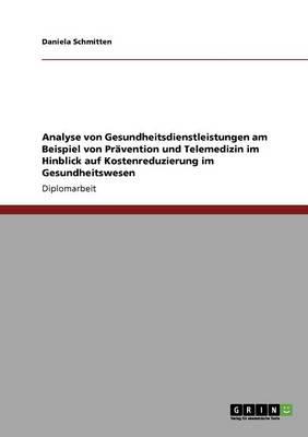 Analyse Von Gesundheitsdienstleistungen Am Beispiel Von Pr vention Und Telemedizin Im Hinblick Auf Kostenreduzierung Im Gesundheitswesen (Paperback)