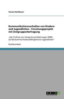 Kommunikationsverhalten Von Kindern Und Jugendlichen - Forschungsprojekt Mit Zielgruppenbefragung (Paperback)