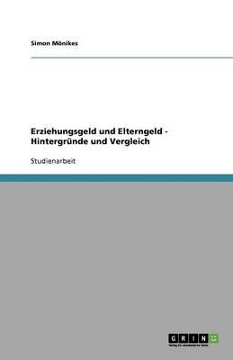 Erziehungsgeld Und Elterngeld - Hintergr nde Und Vergleich (Paperback)