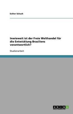 Inwieweit Ist Der Freie Welthandel Fur Die Entwicklung Brasiliens Verantwortlich? (Paperback)