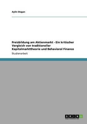Preisbildung Am Aktienmarkt - Ein Kritischer Vergleich Von Traditioneller Kapitalmarkttheorie Und Behavioral Finance (Paperback)