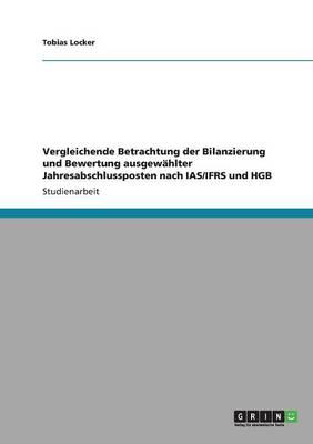 Vergleichende Betrachtung Der Bilanzierung Und Bewertung Ausgew hlter Jahresabschlussposten Nach Ias/Ifrs Und Hgb (Paperback)