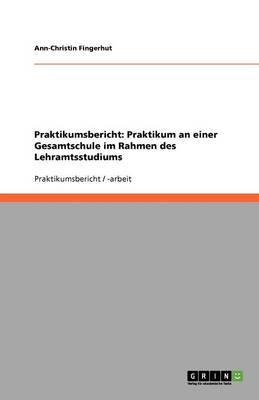 Praktikumsbericht: Praktikum an Einer Gesamtschule Im Rahmen Des Lehramtsstudiums (Paperback)