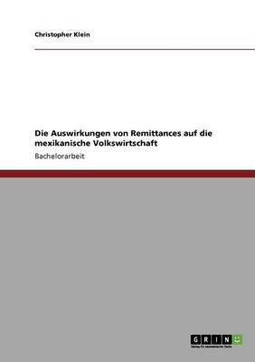 Die Auswirkungen Von Remittances Auf Die Mexikanische Volkswirtschaft (Paperback)