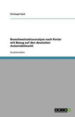 Branchenstrukturanalyse Nach Porter Mit Bezug Auf Den Deutschen Automobilmarkt (Paperback)