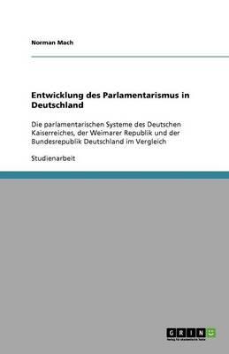 Entwicklung Des Parlamentarismus in Deutschland (Paperback)
