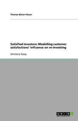 Satisfied Investors: Modelling Customer Satisfactions' Influence on Re-Investing (Paperback)