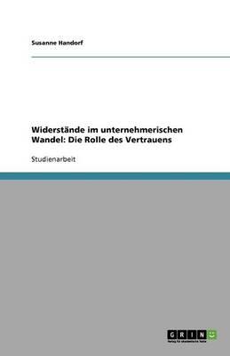 Widerstande Im Unternehmerischen Wandel: Die Rolle Des Vertrauens (Paperback)