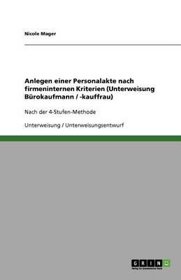 Anlegen Einer Personalakte Nach Firmeninternen Kriterien (Unterweisung Burokaufmann / -Kauffrau) (Paperback)