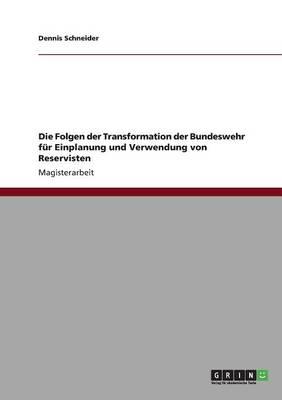 Die Folgen Der Transformation Der Bundeswehr Fur Einplanung Und Verwendung Von Reservisten (Paperback)