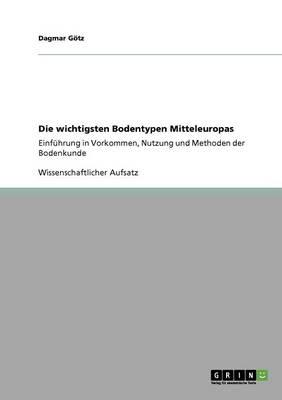 Die Wichtigsten Bodentypen Mitteleuropas (Paperback)
