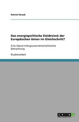 Das Energiepolitische Zieldreieck Der Europ ischen Union Im Gleichschritt? (Paperback)