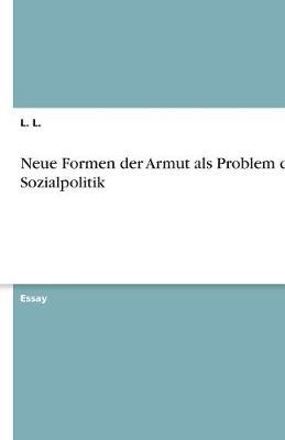 Neue Formen Der Armut ALS Problem Der Sozialpolitik (Paperback)