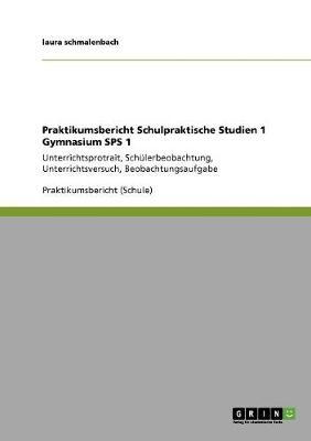 Praktikumsbericht Schulpraktische Studien 1 Gymnasium Sps 1 (Paperback)