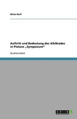 """Auftritt Und Bedeutung Des Alkibiades in Platons """"symposium (Paperback)"""