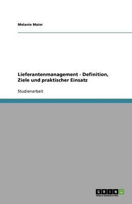 Lieferantenmanagement. Definition, Ziele Und Praktischer Einsatz (Paperback)