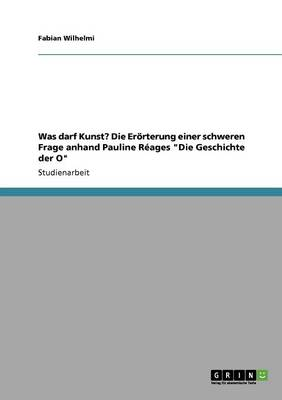 """Was Darf Kunst? Die Erorterung Einer Schweren Frage Anhand Pauline Reages """"Die Geschichte Der O"""" (Paperback)"""