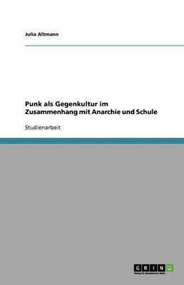 Punk ALS Gegenkultur Im Zusammenhang Mit Anarchie Und Schule (Paperback)