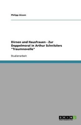 Dirnen Und Hausfrauen - Zur Doppelmoral in Arthur Schnitzlers Traumnovelle (Paperback)