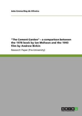 The Cement Garden - A Comparison Between the 1978 Book by Ian McEwan and the 1993 Film by Andrew Birkin (Paperback)