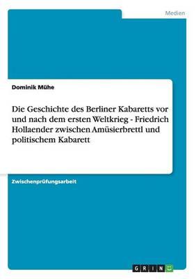Die Geschichte Des Berliner Kabaretts VOR Und Nach Dem Ersten Weltkrieg - Friedrich Hollaender Zwischen Amusierbrettl Und Politischem Kabarett (Paperback)