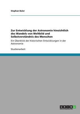 Zur Entwicklung Der Astronomie Hinsichtlich Des Wandels Von Weltbild Und Selbstverstandnis Des Menschen (Paperback)