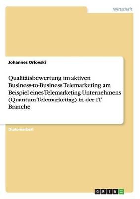 Qualitatsbewertung Im Aktiven Business-To-Business Telemarketing Am Beispiel Eines Telemarketing-Unternehmens (Quantum Telemarketing) in Der It Branche (Paperback)