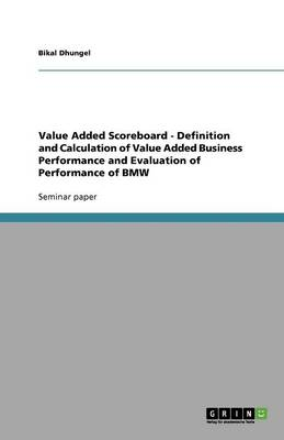 Value Added Scoreboard - Definition and Calculation of Value Added Business Performance and Evaluation of Performance of BMW (Paperback)