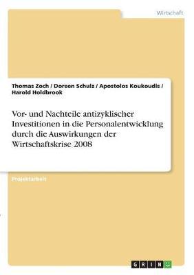 VOR- Und Nachteile Antizyklischer Investitionen in Die Personalentwicklung Durch Die Auswirkungen Der Wirtschaftskrise 2008 (Paperback)