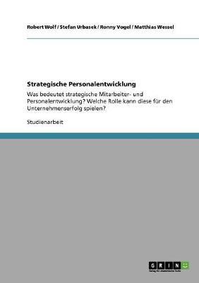 Strategische Personalentwicklung. Bedeutung Und Deren Rolle Fur Den Unternehmenserfolg (Paperback)