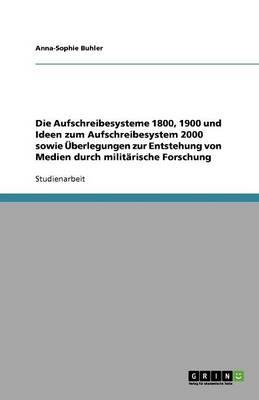 Die Aufschreibesysteme 1800, 1900 Und Ideen Zum Aufschreibesystem 2000 Sowie berlegungen Zur Entstehung Von Medien Durch Milit rische Forschung (Paperback)