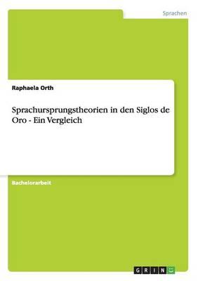 Sprachursprungstheorien in Den Siglos de Oro - Ein Vergleich (Paperback)