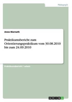Praktikumsbericht Zum Orientierungspraktikum Vom 30.08.2010 Bis Zum 24.09.2010 (Paperback)