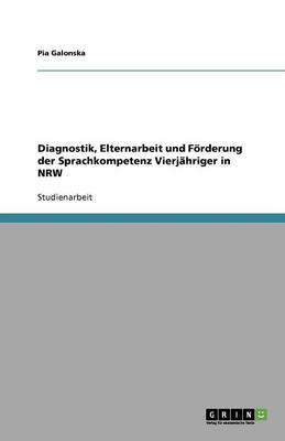 Diagnostik, Elternarbeit Und Forderung Der Sprachkompetenz Vierjahriger in Nrw (Paperback)