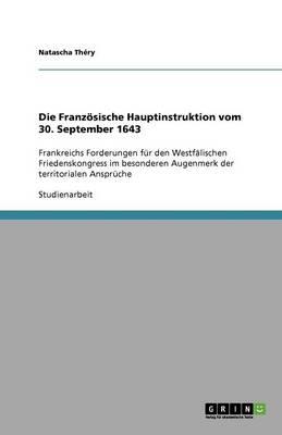 Die Franz sische Hauptinstruktion Vom 30. September 1643 (Paperback)