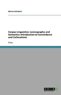 Corpus Linguistics: Lexicography and Semantics: Introduction to Concordance and Collocations (Paperback)