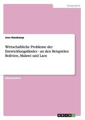 Wirtschaftliche Probleme Der Entwicklungsl nder - An Den Beispielen Bolivien, Malawi Und Laos (Paperback)