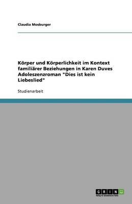 K rper Und K rperlichkeit Im Kontext Famili rer Beziehungen in Karen Duves Adoleszenzroman Dies Ist Kein Liebeslied (Paperback)