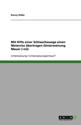 Mit Hilfe Einer Schlauchwaage Einen Meterriss Ubertragen (Unterweisung Mauer (-In)) (Paperback)