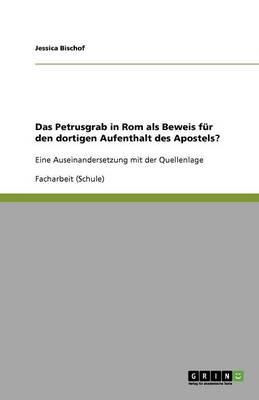 Das Petrusgrab in ROM ALS Beweis F r Den Dortigen Aufenthalt Des Apostels? (Paperback)