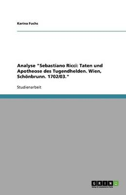 """Analyse """"sebastiano Ricci: Taten Und Apotheose Des Tugendhelden. Wien, Sch nbrunn. 1702/03."""" (Paperback)"""