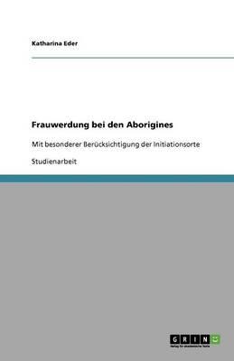 Frauwerdung Bei Den Aborigines (Paperback)