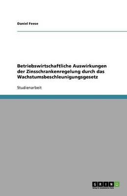 Betriebswirtschaftliche Auswirkungen Der Zinsschrankenregelung Durch Das Wachstumsbeschleunigungsgesetz (Paperback)
